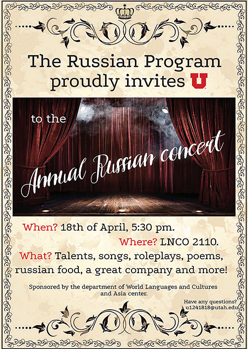 Join us on April 18 at 5:30pm in LNCO 2110 for Russian music, poems, talents, food, and more! Email u1241818@utah.edu with questions